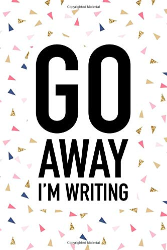 Go Away I'm Writing: A Matte 6x9 Inch Softcover Journal Notebook With 120 Blank Lined Pages And A Funny Author Cover Slogan por GetThread Confetti Journals