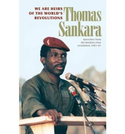 [(We are the Heirs of the World's Revolutions: Speeches from the Burkina Faso Revolution 1983-1987)] [Author: Thomas Sankara] published on (November, 2007)