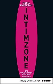 Intimzone: Das Frauenkörpernutzungshandbuch