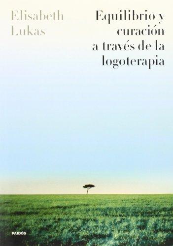 Descargar Libro Equilibrio y curación a través de la logoterapia (Divulgación-Autoayuda) de Elisabeth Lukas