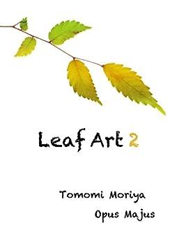 Leaf Art 2 (Japanese Edition) di [Tomomi Moriya]