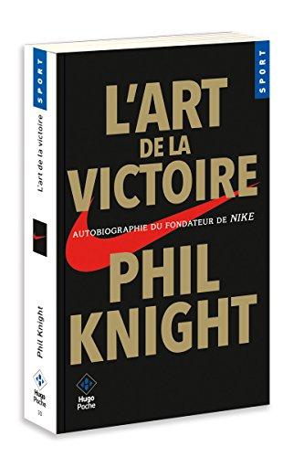 L'art de la victoire - Autobiographie du fondateur de NIKE par Phil Knight