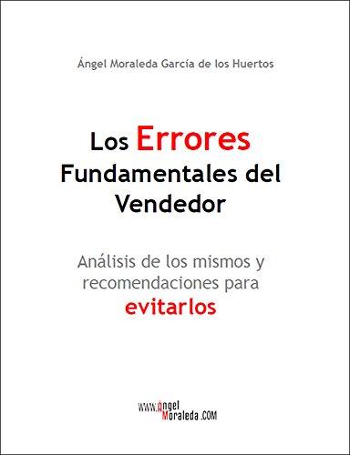 Los Errores Fundamentales del Vendedor: Análisis de los mismos y recomendaciones para evitarlos por Ángel Moraleda García de los Huertos