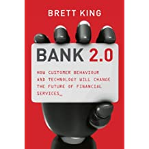 Bank 2.0 : How Customer Behaviour And Technology Will Change The Future of Financial Services (English Edition)