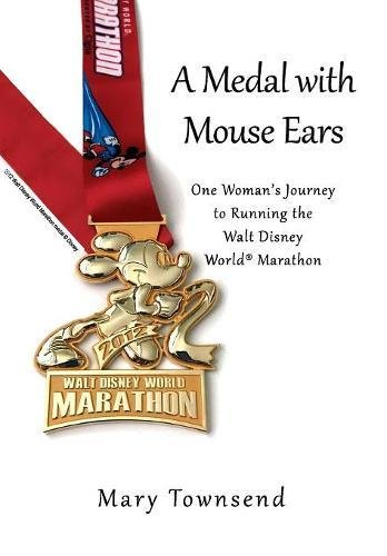 A Medal with Mouse Ears: One Woman's Journey to Running the Walt Disney World Marathon