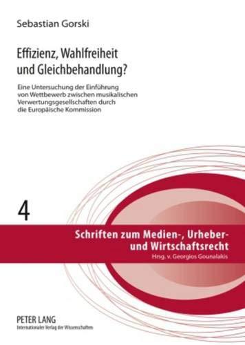Effizienz, Wahlfreiheit und Gleichbehandlung?: Eine Untersuchung der Einführung von Wettbewerb zwischen musikalischen Verwertungsgesellschaften durch ... Urheber- und Wirtschaftsrecht, Band 4)