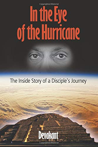 In the Eye of the Hurricane: The Inside Story of a Disciple's Journey
