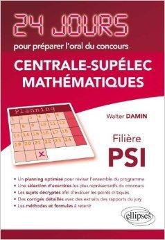 mathmatiques-24-jours-pour-prparer-l-39-oral-du-concours-centrale-supelec-filire-psi-de-walter-damin-25-septembre-2012