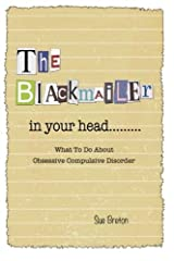 The Blackmailer in Your Head: What To Do About Obsessive Compulsive Disorder Paperback