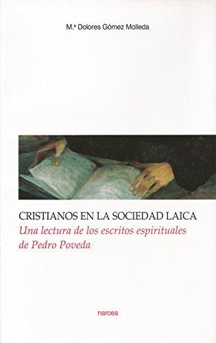 Cristianos en la sociedad laica: Una lectura de los escritos espirituales de Pedro Poveda (Obras fuera de colección nº 62) por Mª Dolores Gómez Molleda