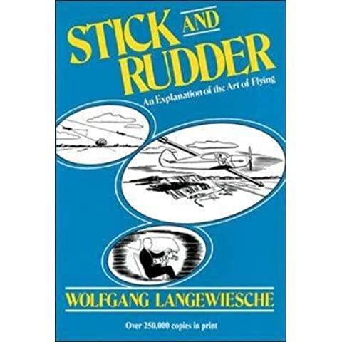 [Stick and Rudder: An Explanation of the Art of Flying] (By: Wolfgang Langewiesche) [published: March, 1998]