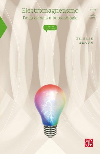Electromagnetismo. De la ciencia a la tecnología: 0 (La Ciencia Para Todos) por Eliezer Braun