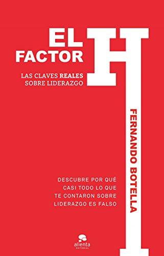 El factor H: Las claves reales sobre liderazgo por Fernando Botella
