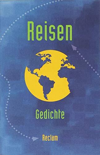 Reisen: Gedichte zum Thema »Reisen / Unterwegs sein« vom Barock bis zur Gegenwart (Reclams...