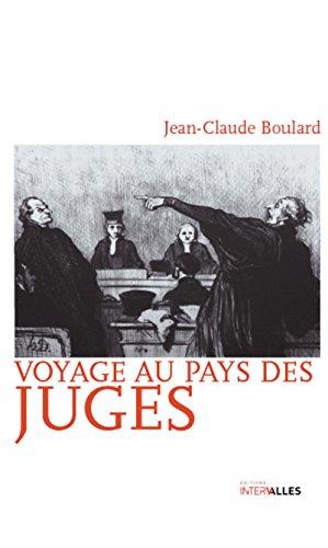 Voyage au pays des juges: Récit d'investigations judiciaires par Jean-Claude Boulard