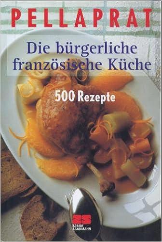 Die Burgerliche Franzosische Kuche 500 Rezepte Amazon De Henri