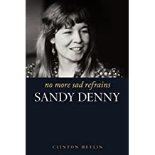 No More Sad Refrains: The Life and Times of Sandy Denny