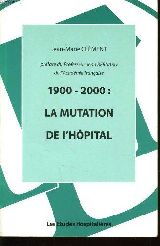 1900-2000 : la mutation de l'hôpital par Jean-Marie Clément