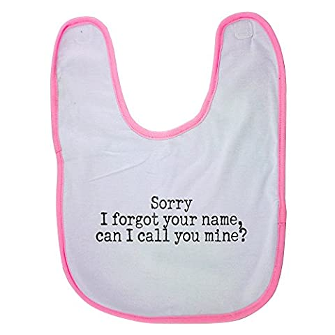 Pink baby bib with Sorry I forgot your name, can I call you mine?