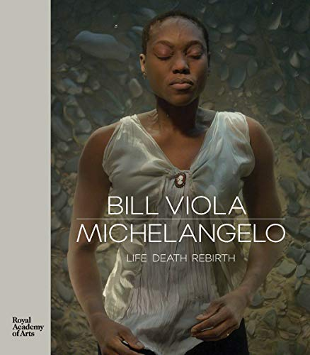 Bill viola / michelangelo: life, death, rebirth