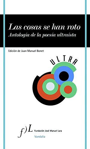 Las cosas se han roto: Antología de la poesía ultraísta (VANDALIA)
