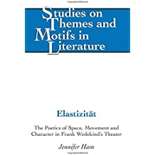 Elastizitaet: The Poetics of Space, Movement and Character in Frank Wedekind's Theater (Studies on Themes and Motifs in Literature)