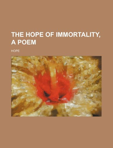 The Hope of Immortality, a Poem