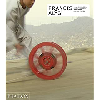 Francis Alÿs: Revised & Expanded Edition (Phaidon Contemporary Artists)