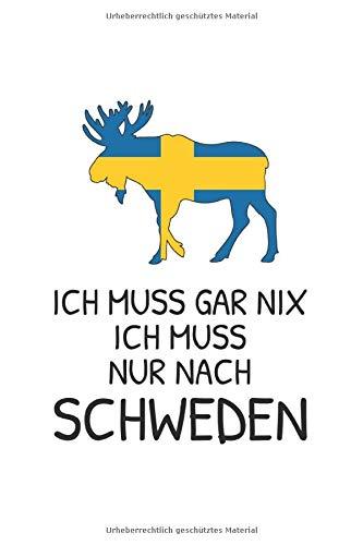 Schweden Notizbuch: Ich Muss Gar Nichts - Ich Muss Nur Nach Schweden Reise  / 6x9 Zoll / 120 karierte Seiten