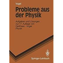 Probleme Aus Der Physik: Aufgaben und Lösungen zur 17. Auflage von Gerthsen · Vogel PHYSIK (Springer-Lehrbuch)