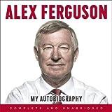 [Alex Ferguson My Autobiography] (By: Alex Ferguson) [published: December, 2013]
