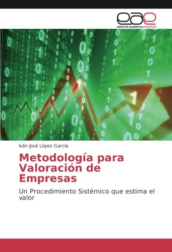 Metodología para Valoración de Empresas: Un Procedimiento Sistémico que estima el valor