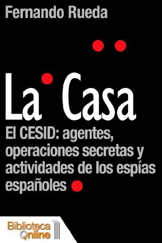 La Casa, el CESID: agentes, operaciones secretas y actividades de los espías españoles por Fernando Rueda