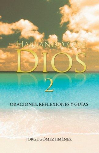 Hablando Con Dios: Oraciones, Reflexiones y Guias: Volume 2