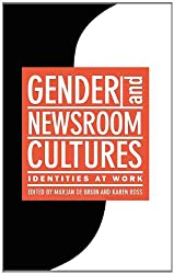 Gender And Newsroom Cultures: Identities At Work