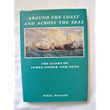 Around the coast and across the seas: The story of James Fisher and Sons