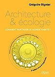 Architecture et écologie: Comment partager le monde habité ?