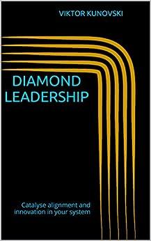 Diamond Leadership: Catalysing alignment and innovation in your system by [Kunovski, Viktor]
