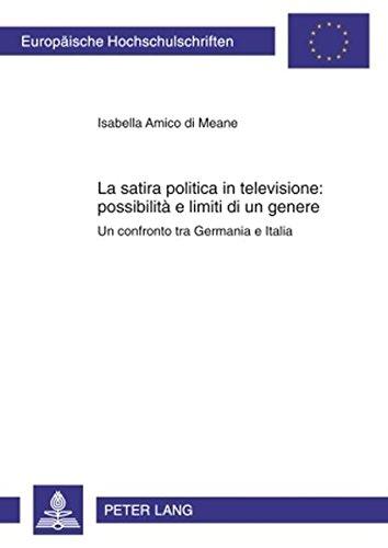 La satira politica in televisione: possibilità e limiti di un genere: Un confronto tra Germania e Italia (Europäische Hochschulschriften / European ... / Publications Universitaires Européennes)