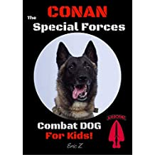 Conan the Special Forces Combat Dog: For Kids! (The Navy SEALs Special Forces Leadership and Self-Esteem Books for Kids Book 7) (English Edition)