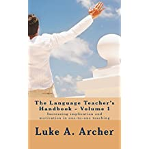 The Language Teacher's Handbook. Volume 1.: Increasing implication and motivation in one-to-one teaching (The Language Teacher's Handbooks)