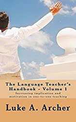 The Language Teacher's Handbook. Volume 1.: Increasing implication and motivation in one-to-one teaching (The Language Teacher's Handbooks) (English Edition)
