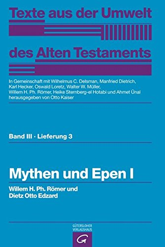Texte aus der Umwelt des  Alten Testaments, Bd 3: Weisheitstexte, Mythen und Epen: Mythen und Epen I