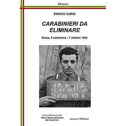 Carabinieri Da Eliminare. Roma, 8 Settembre-7 Ottobre 1943
