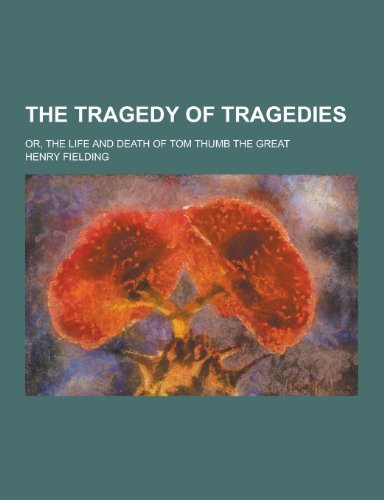 The Tragedy of Tragedies; Or, the Life and Death of Tom Thumb the Great by Henry Fielding (2013-09-12)