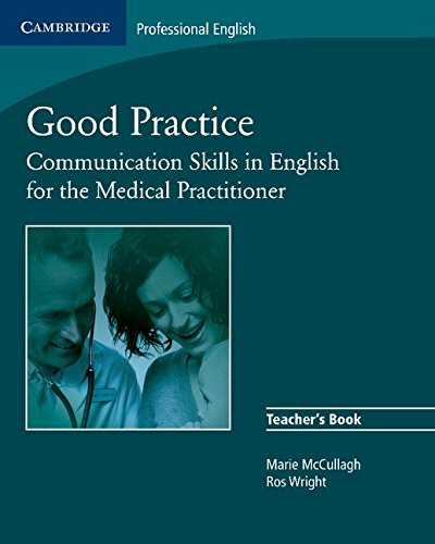 Good Practice Teacher's Book: Communication Skills in English for the Medical Practitioner: 0 (Cambridge Exams Publishing)