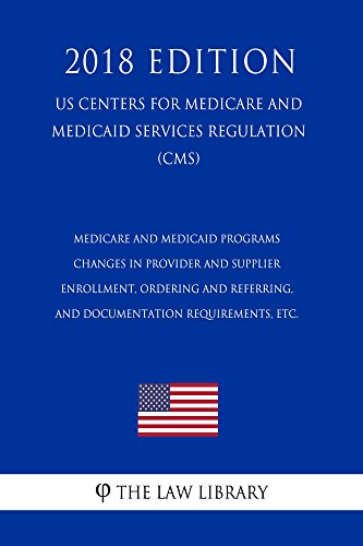 Medicare and Medicaid Programs - Changes in Provider and Supplier Enrollment, Ordering and Referring, and Documentation Requirements, etc. (US Centers ... Services Regulation) (C (English Edition)
