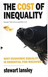 The Cost of Inequality: Three Decades of the Super-Rich and the Economy by Stewart Lansley (2011-10-06)
