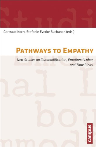Pathways to Empathy: New Studies on Commodification, Emotional Labor, and Time Binds (Arbeit und Alltag, Band 6)