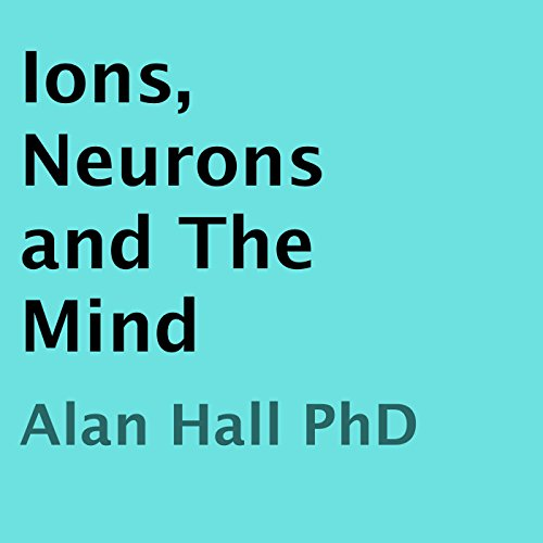 Ions, Neurons and the Mind